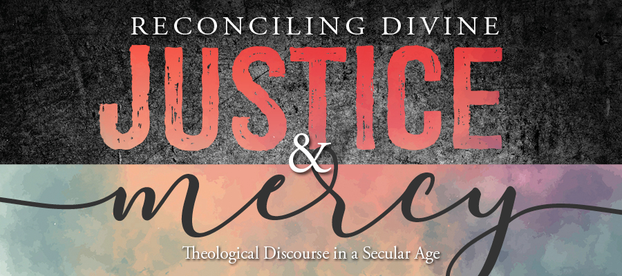 Reconciling Divine Justice and Mercy-Theological Discourse in a Secular Age